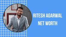 Ritesh Agarwal Net Worth